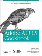 Adobe AIR 1.5 Cookbook : Solutions and Examples for Rich Internet Application Developers - David Tucker
