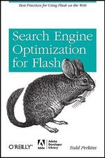 Search Engine Optimization for Flash : Best Practices for Using Flash on the Web - Todd Perkins