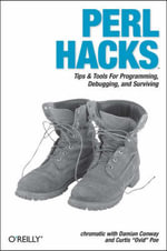 Perl Hacks : Tips and Tools for Programming, Debugging, and Surviving - Chromatic