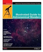 Illustrated Guide to Astronomical Wonders : From Novice to Master Observer - Robert Thompson