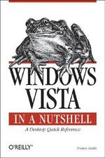 Windows Vista in a Nutshell : A Desktop Quick Reference - Preston Gralla