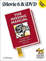 iMovie 6 & iDVD : The Missing Manual - David Pogue