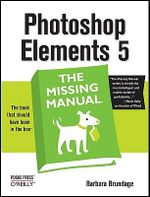 Photoshop Elements 5 : The Missing Manual - Barbara Brundage