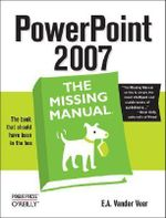 PowerPoint 2007: the Missing Manual : The Missing Manual - Emily A. Vander Veer