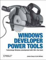 Windows Developer Power Tools : Turbocharge Windows Development with More Than 140 Free and Open Source Tools - James Avery