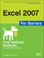 Excel 2007 for Starters : The Missing Manual - Matthew MacDonald