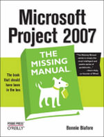 Microsoft Project 2007 : the Missing Manual - Bonnie Biafore