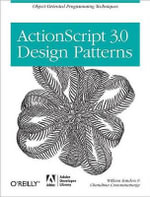 ActionScript 3.0 Design Patterns : Object Oriented Programming Techniques - Bill Sanders