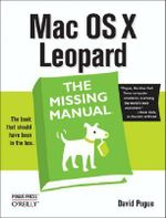 Mac OS X Leopard the Missing Manual : The Missing Manual - David Pogue