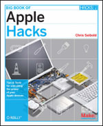 Big Book of Apple Hacks : Tips and Tools for Unlocking the Power of Your Apple Devices - Chris Seibold