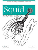 Squid : The Definitive Guide: The Definitive Guide - Duane Wessels