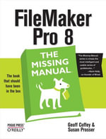 FileMaker Pro 8 : The Missing Manual - Geoff Coffey
