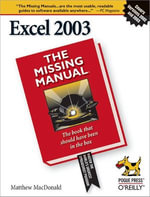 Excel 2003 : The Missing Manual: The Missing Manual - Matthew MacDonald