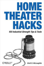 Home Theater Hacks : 100 Industrial-Strength Tips & Tools - Brett McLaughlin
