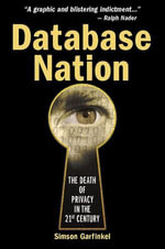 Database Nation : The Death of Privacy in the 21st Century - Simson Garfinkel