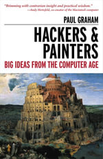 Hackers & Painters : Big Ideas from the Computer Age - Paul Graham