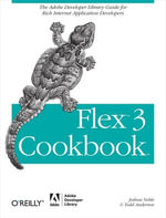 Flex 3 Cookbook : Code-Recipes, Tips, and Tricks for RIA Developers - Joshua Noble