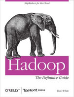 Hadoop : The Definitive Guide: The Definitive Guide - Tom White
