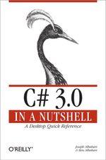C# 3.0 in a Nutshell : A Desktop Quick Reference - Joseph Albahari