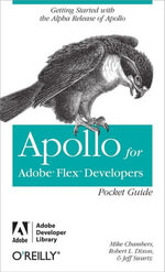 Apollo for Adobe Flex Developers Pocket Guide : A Developer's Reference for Apollo's Alpha Release - Mike Chambers