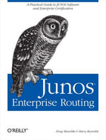 Junos Enterprise Routing : A Practical Guide to Junos Software and Enterprise Certification - Doug Marschke