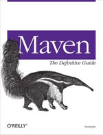 Maven : The Definitive Guide: The Definitive Guide - Sonatype Company