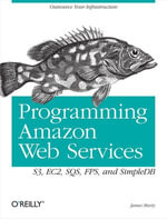 Programming Amazon Web Services : S3, EC2, SQS, FPS, and SimpleDB - James Murty
