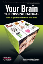 Your Brain : The Missing Manual: The Missing Manual - Matthew MacDonald