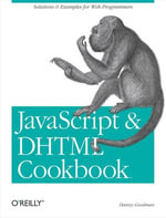 JavaScript & DHTML Cookbook : Solutions and Example for Web Programmers - Danny Goodman