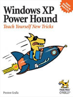 Windows XP Power Hound : Teach Yourself New Tricks - Preston Gralla