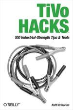 TiVo Hacks : 100 Industrial-Strength Tips & Tools - Raffi Krikorian