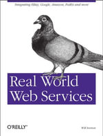 Real World Web Services : Integrating EBay, Google, Amazon, FedEx and more - Will Iverson