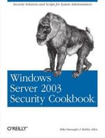 Windows Server 2003 Security Cookbook : Security Solutions and Scripts for System Administrators - Mike Danseglio