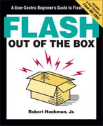 Flash Out of the Box : A User-Centric Beginner's Guide to Flash - Jr. Robert Hoekman