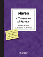 Maven : A Developer's Notebook: A Developer's Notebook - Vincent Massol