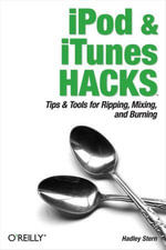 iPod and iTunes Hacks : Tips and Tools for Ripping, Mixing and Burning - Hadley Stern