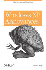 Windows XP Annoyances for Geeks : Tips, Secrets and Solutions - David A. Karp