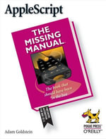 AppleScript : The Missing Manual: The Missing Manual - Adam Goldstein