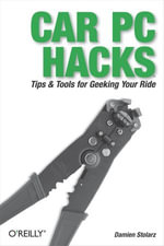 Car PC Hacks : Tips & Tools for Geeking Your Ride - Damien Stolarz