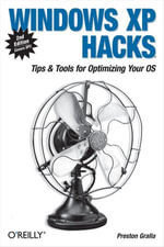 Windows XP Hacks : Tips & Tools for Customizing and Optimizing Your OS - Preston Gralla