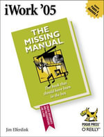 iWork '05 : The Missing Manual: The Missing Manual - Jim Elferdink