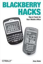BlackBerry Hacks : Tips & Tools for Your Mobile Office - Dave Mabe
