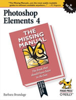 Photoshop Elements 4 : The Missing Manual: The Missing Manual - Barbara Brundage