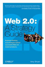 Web 2.0 : A Strategy Guide: Business thinking and strategies behind successful Web 2.0 implementations. - Amy Shuen