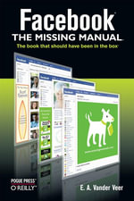 Facebook : The Missing Manual: The Missing Manual - E. A. Vander Veer