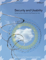 Security and Usability : Designing Secure Systems That People Can Use - Lorrie Faith Cranor