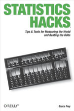 Statistics Hacks : Tips & Tools for Measuring the World and Beating the Odds - Bruce Frey