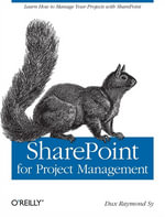 SharePoint for Project Management : How to Create a Project Management Information System (PMIS) with SharePoint - Dux Raymond Sy