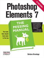 Photoshop Elements 7 : The Missing Manual: The Missing Manual - Barbara Brundage