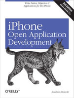 iPhone Open Application Development : Write Native Applications Using the Open Source Tool Chain - Jonathan Zdziarski